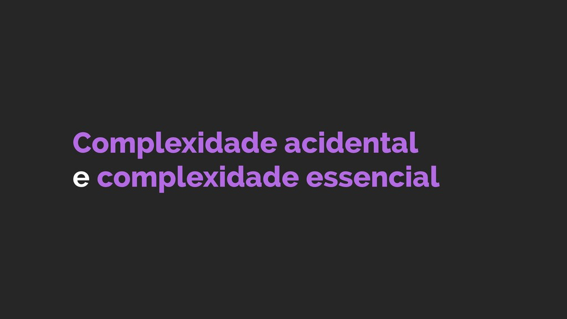 Complexidade acidental e complexidade essencial