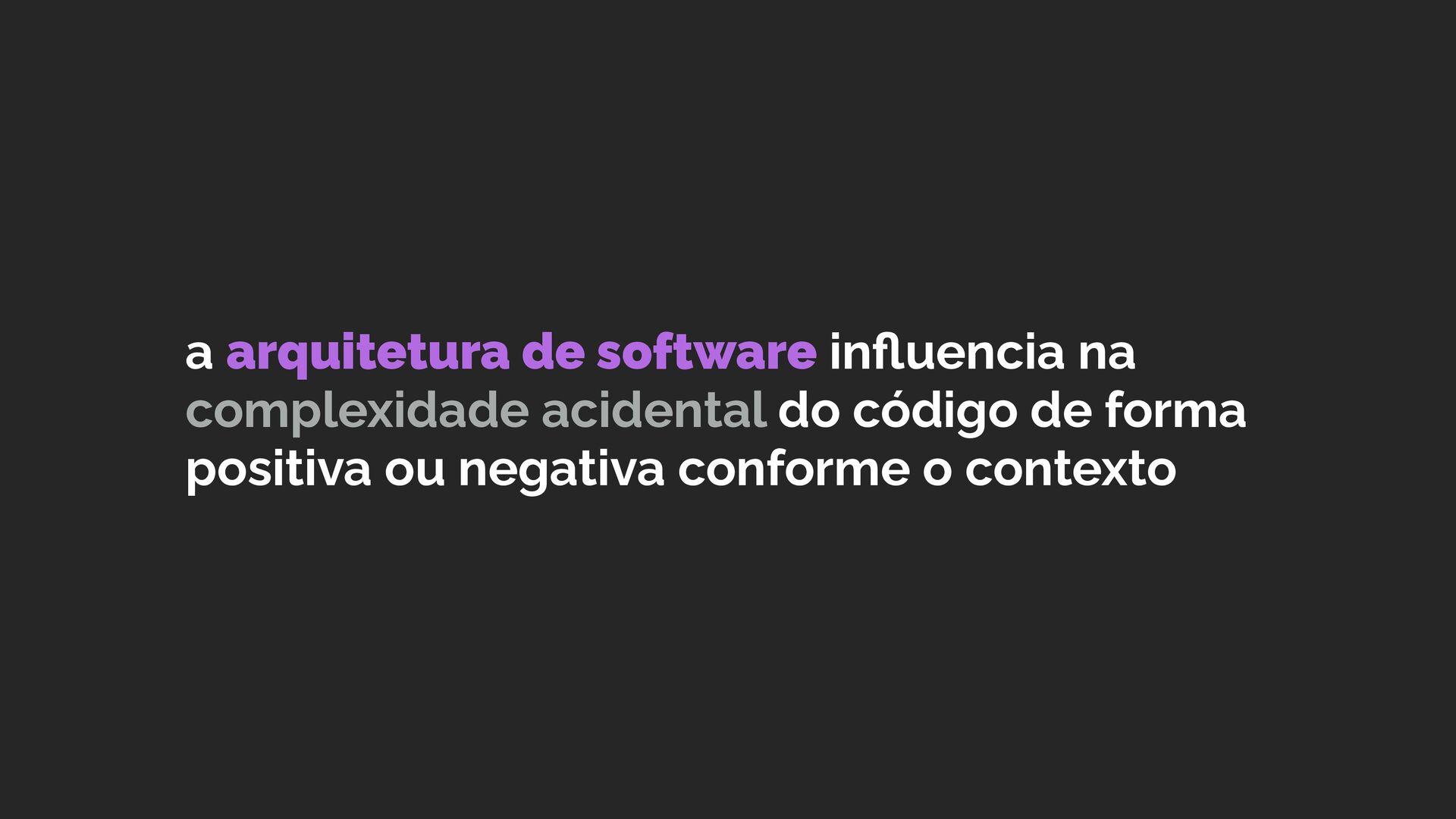 a arquitetura de software influencia na complexi...