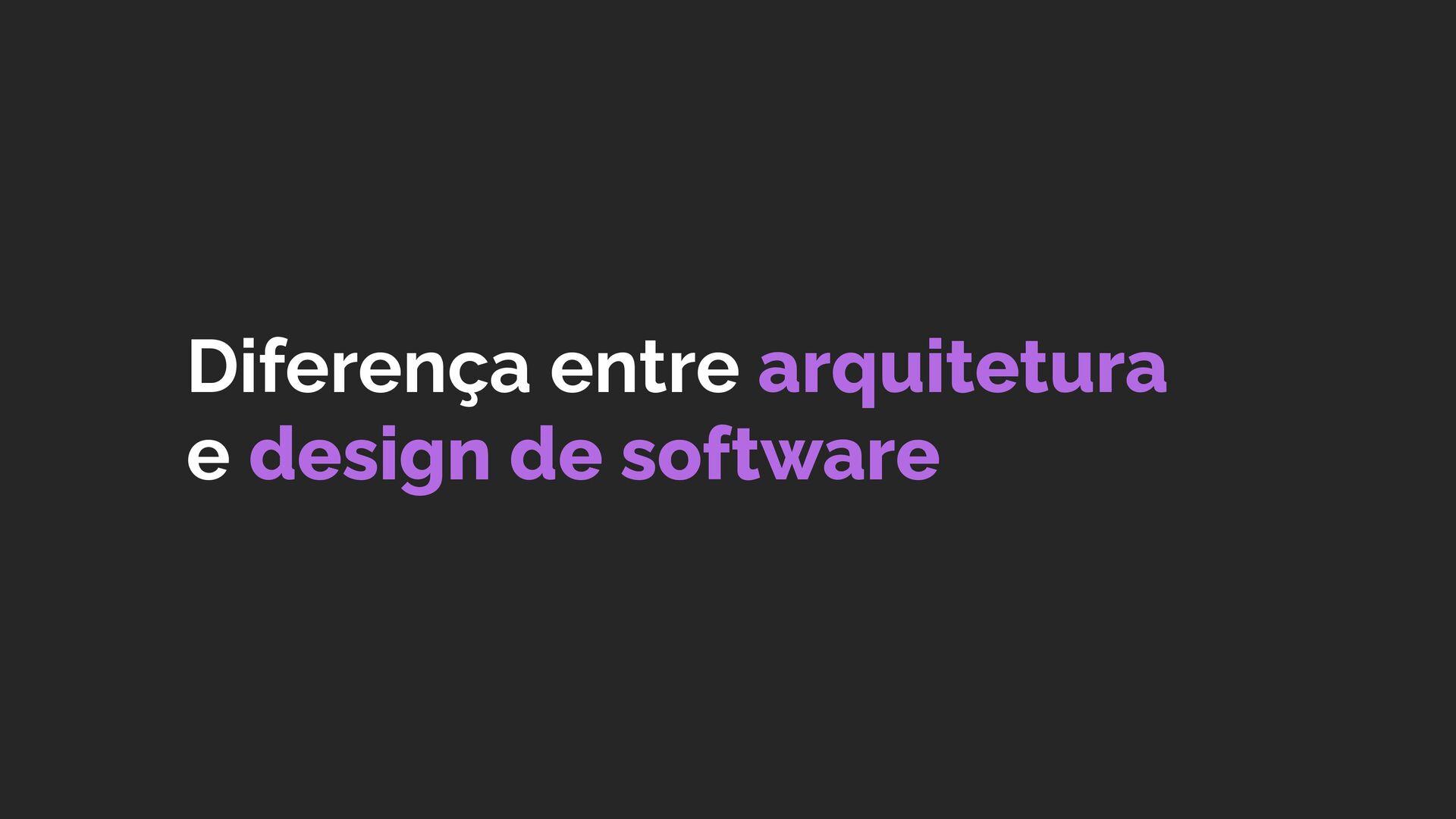 Diferença entre arquitetura e design de softwa...