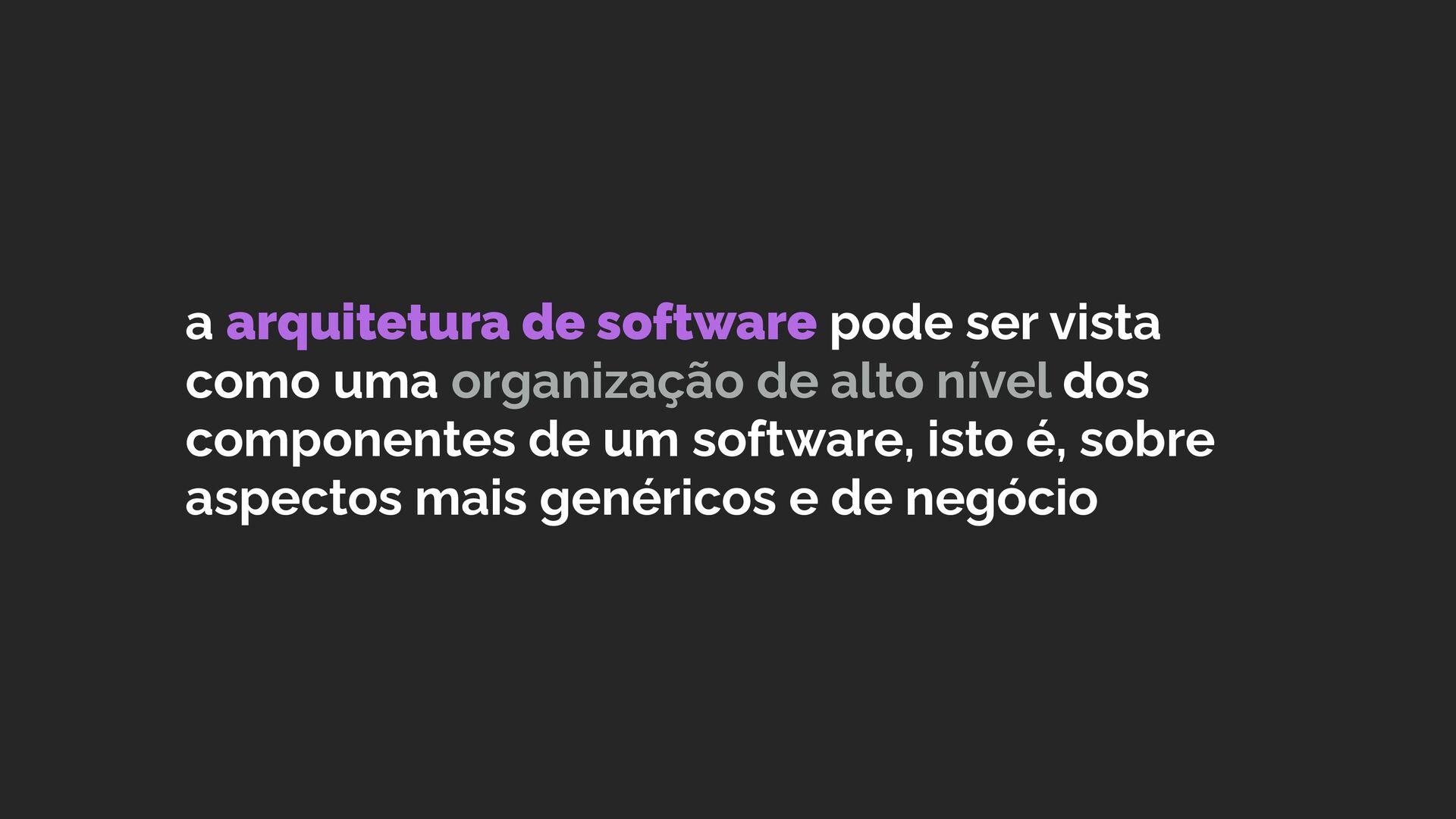 a arquitetura de software pode ser vista como u...