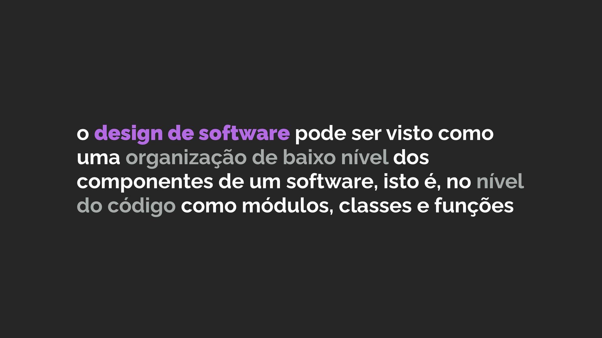 o design de software pode ser visto como uma or...