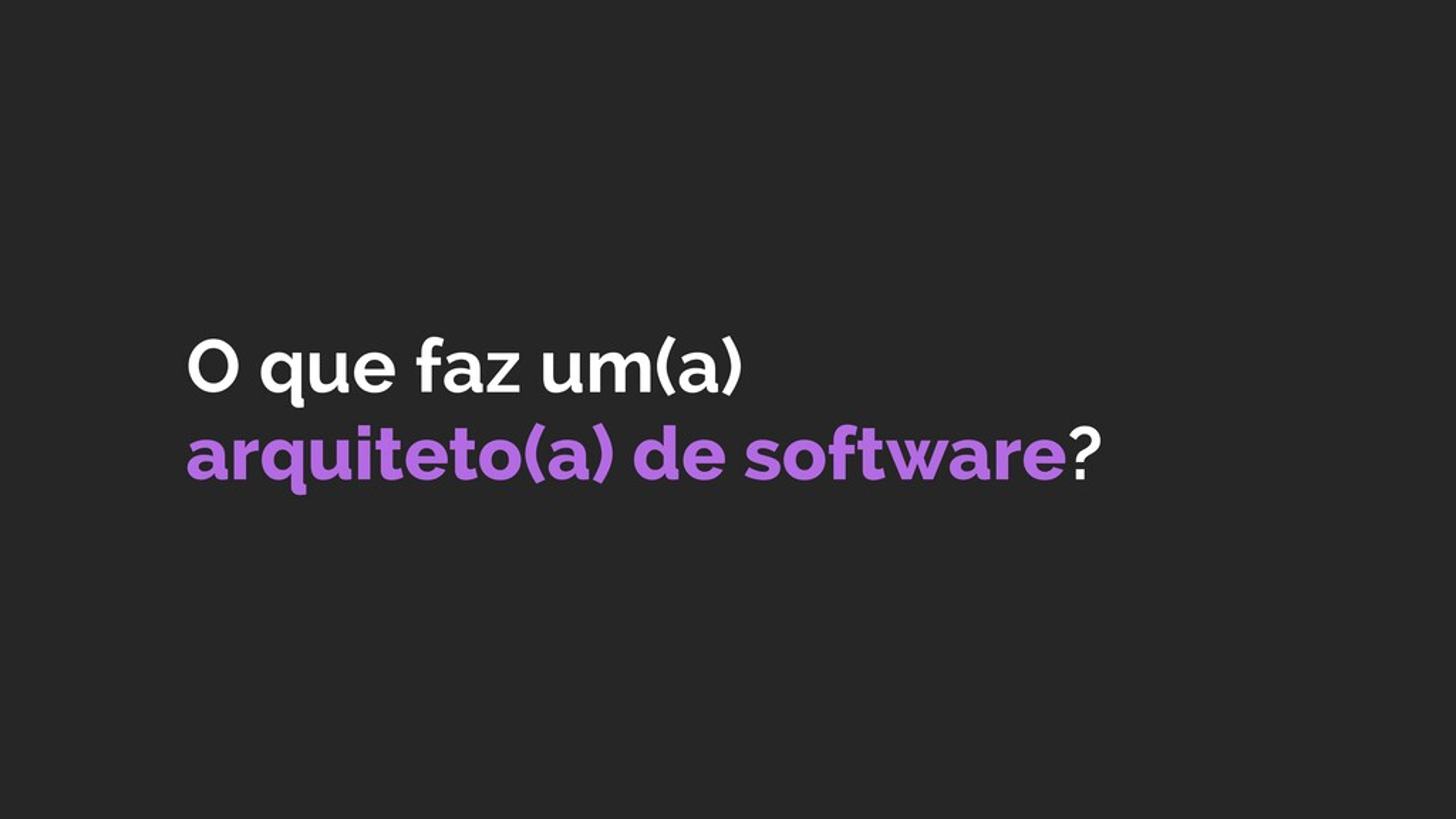 O que faz um(a)  arquiteto(a) de software?