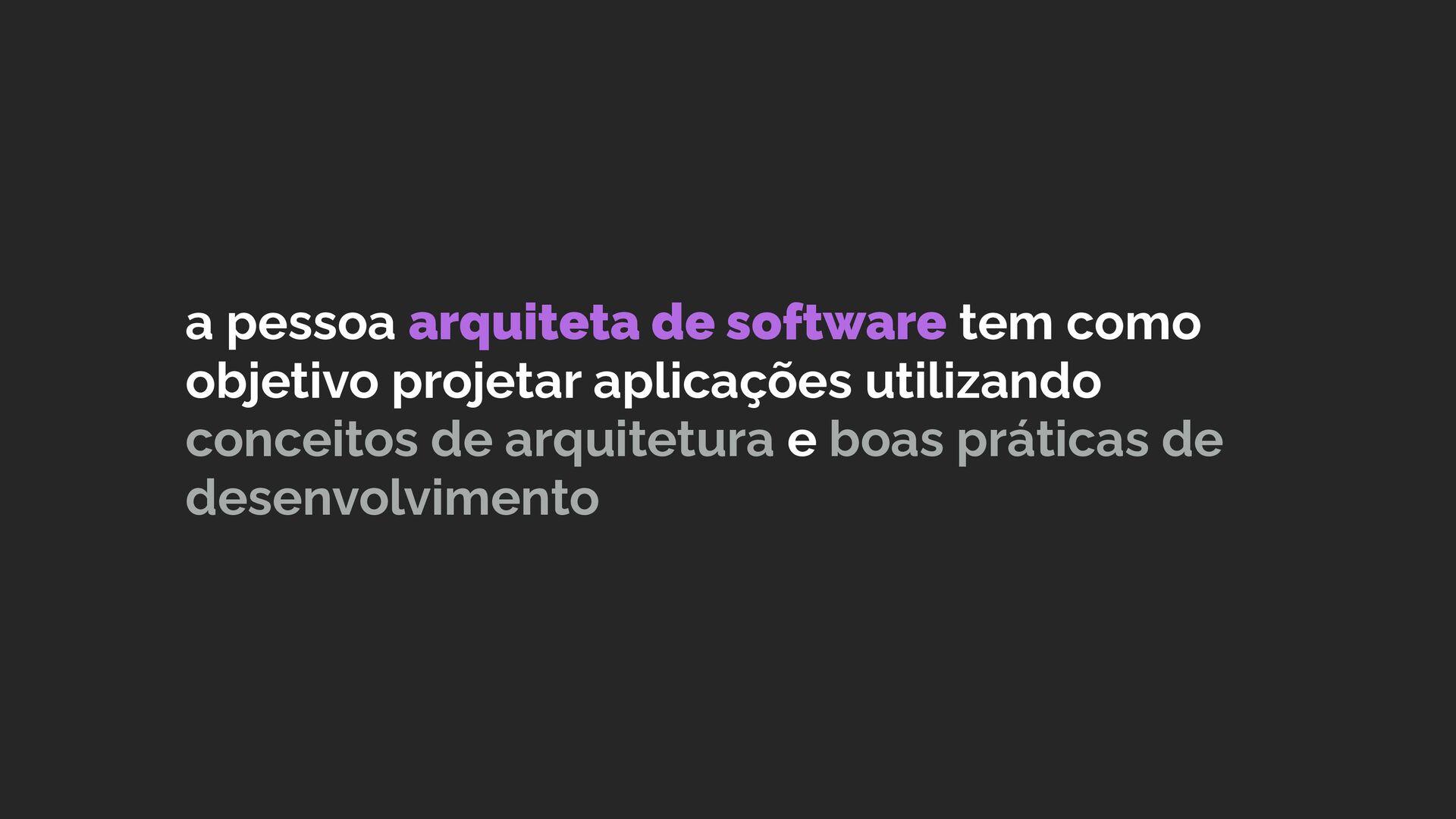o(a) arquiteto(a) de software tem como objetivo...