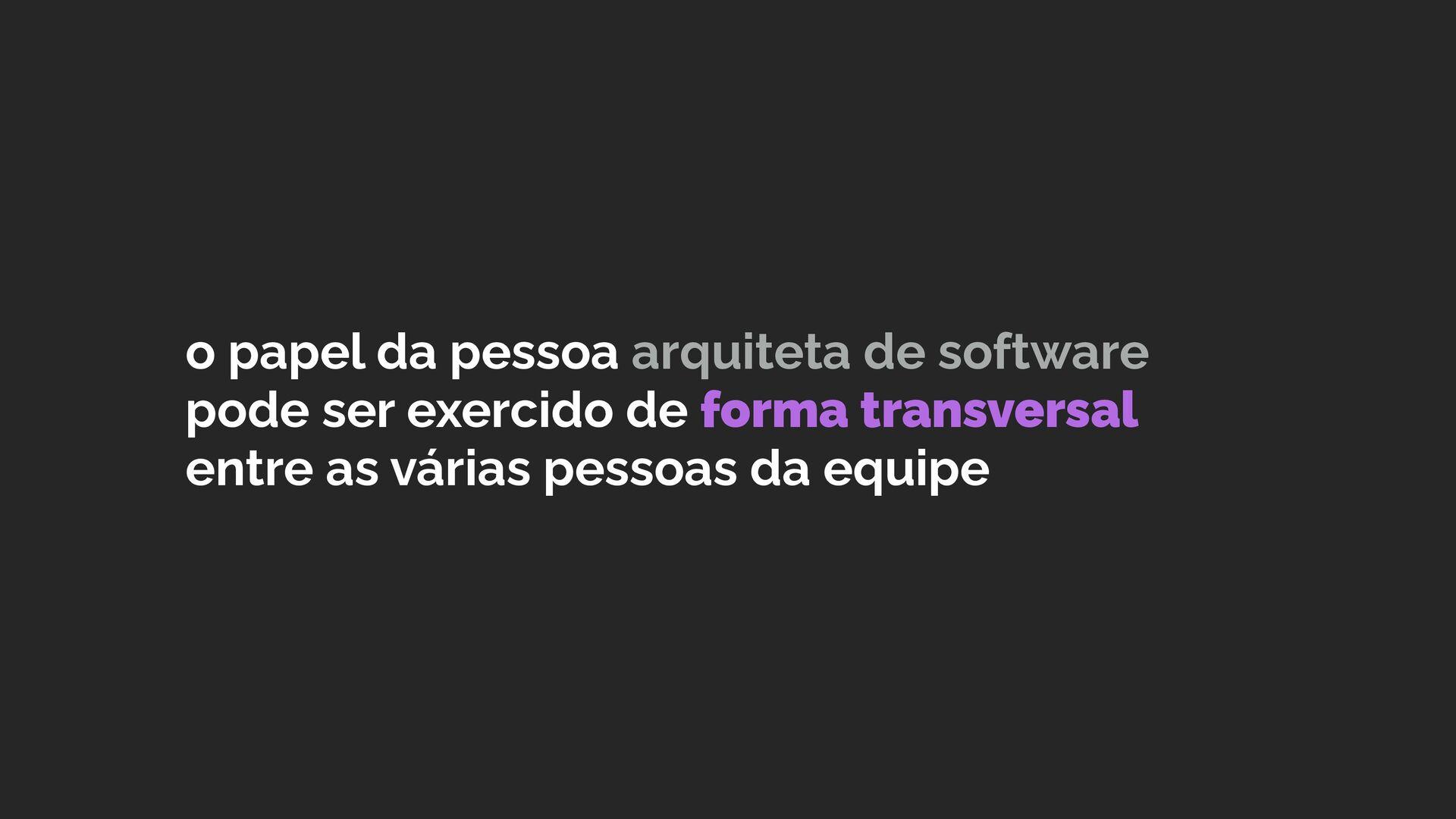 o papel de arquiteto(a) de software pode ser ex...