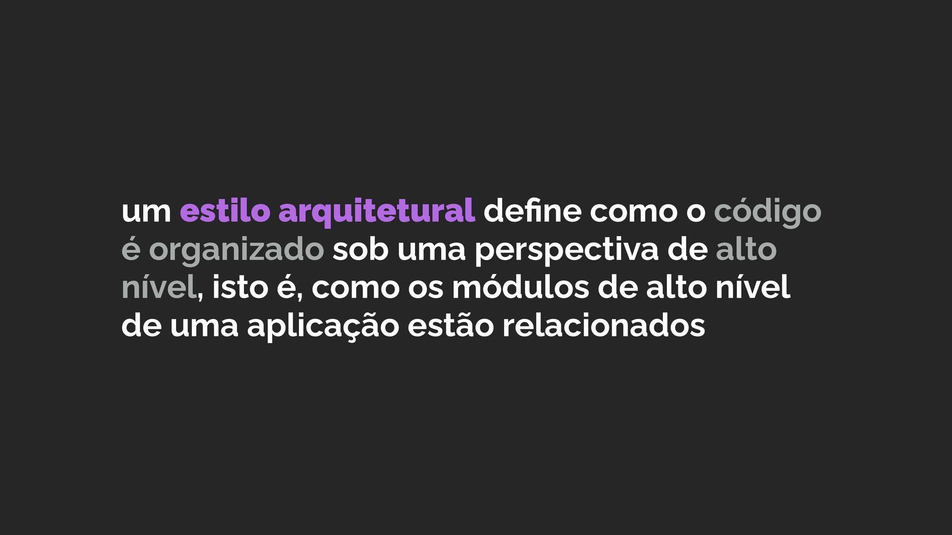 um estilo arquitetural define como o código é or...