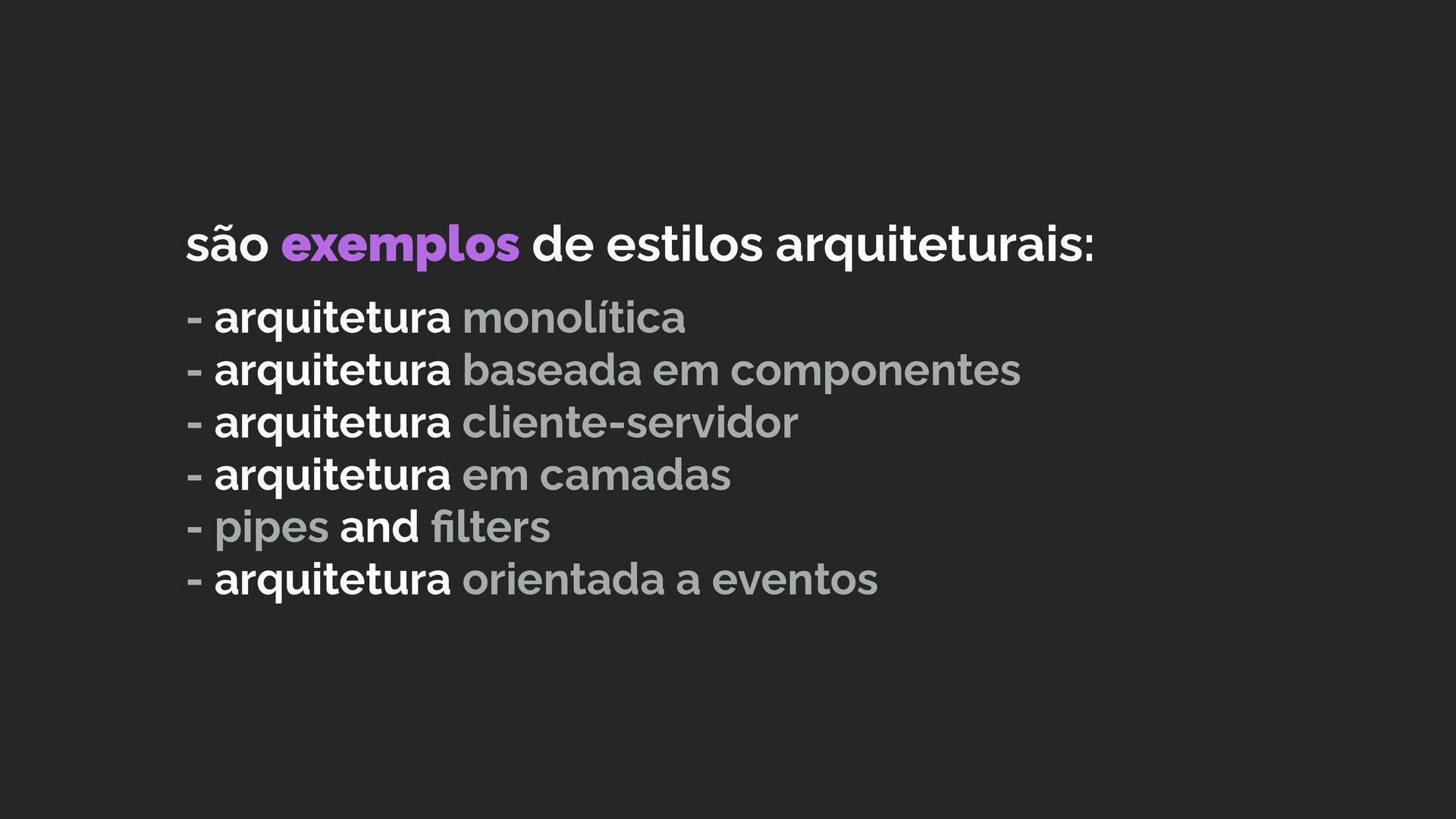 são exemplos de estilos arquiteturais:  - arq...