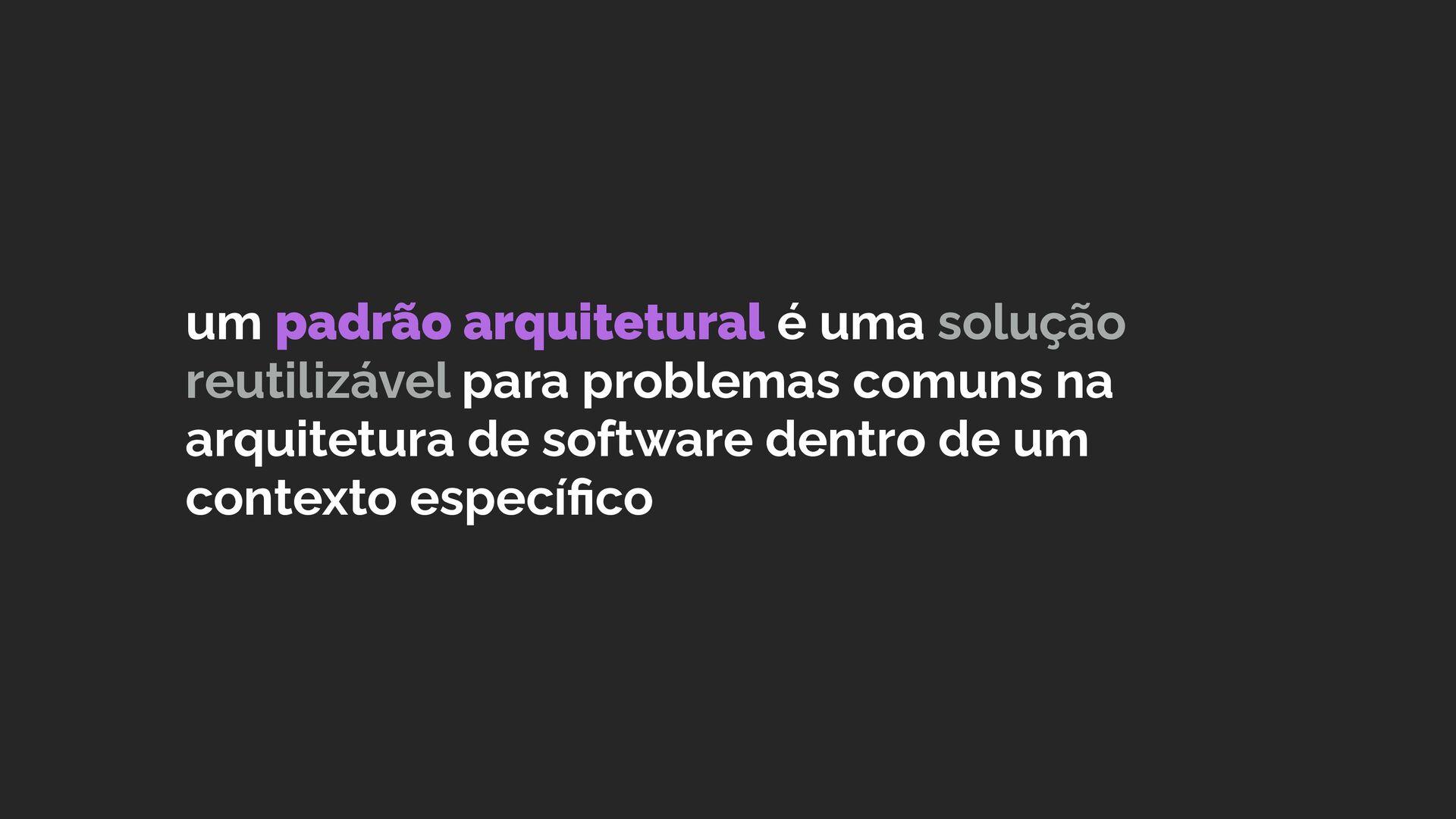 um padrão arquitetural é uma solução reutilizáv...