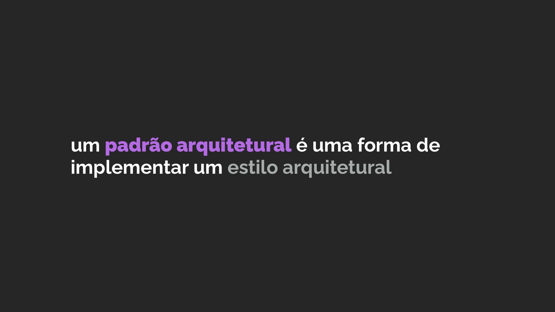 um padrão arquitetural é uma forma de implement...