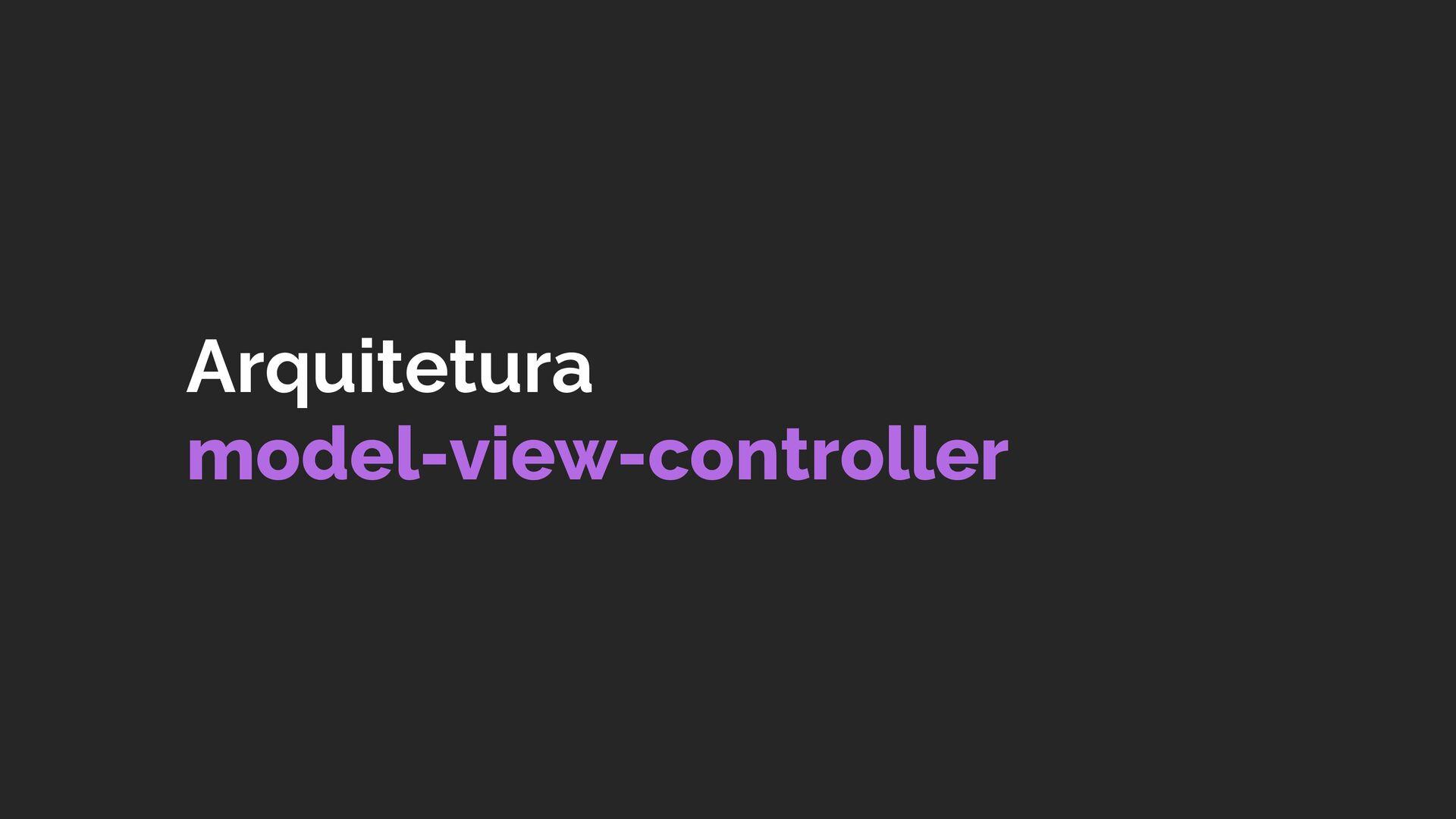 o MVC ou Model-View-Controller ficou conhecida c...