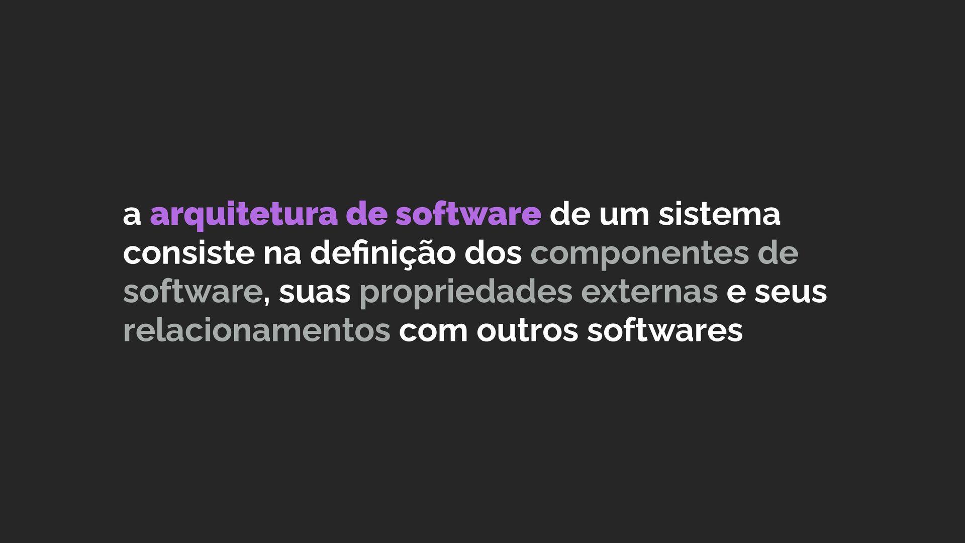 a arquitetura de software de um sistema consist...