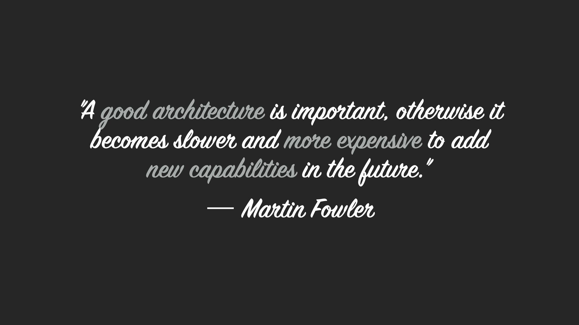 """A good architecture is important, otherwise it..."
