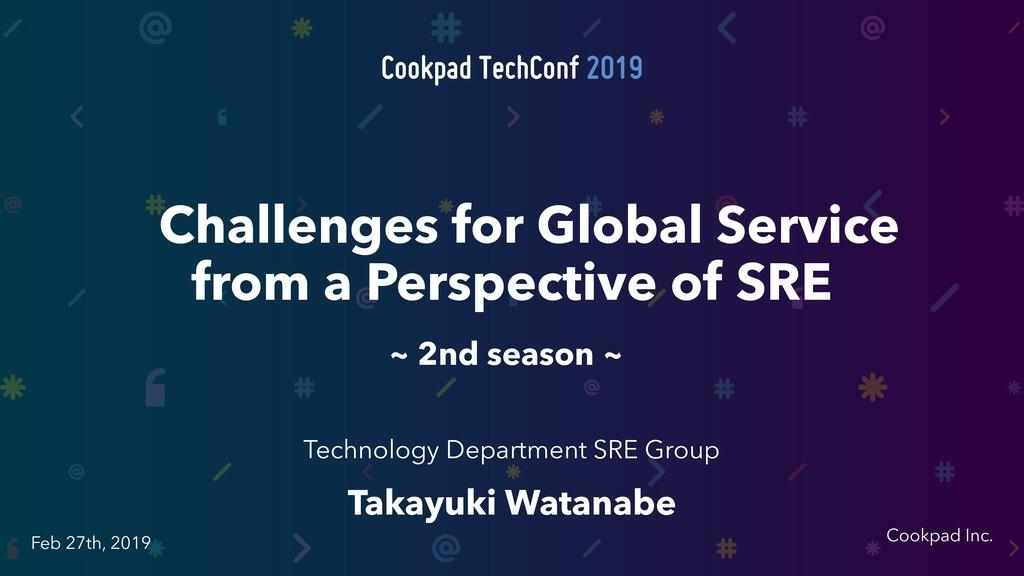 Cookpad Inc. Feb 27th, 2019 Takayuki Watanabe T...