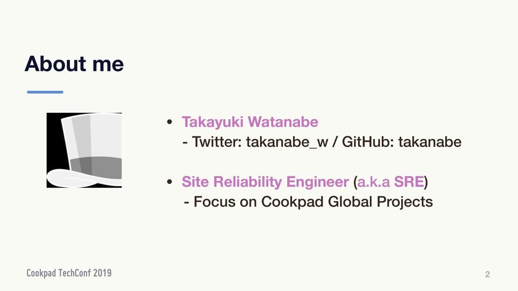 About me 2 • Takayuki Watanabe - Twitter: takan...