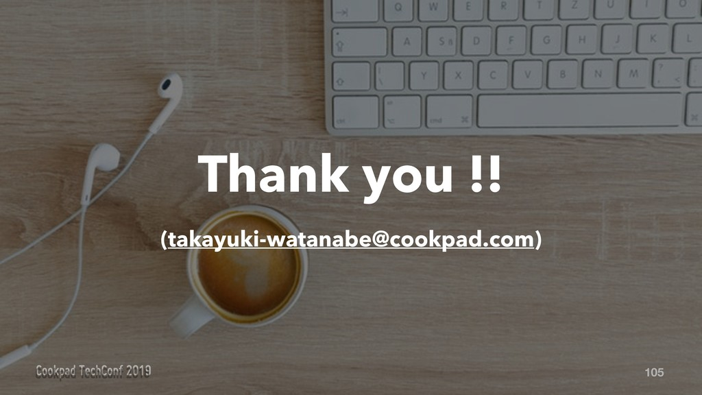 105 Thank you !! (takayuki-watanabe@cookpad.com)