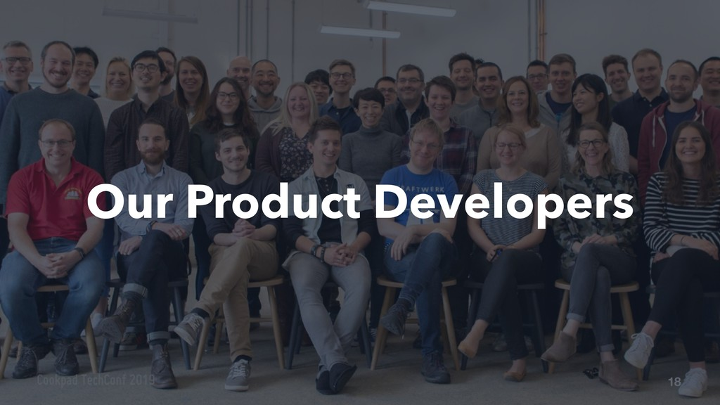 18 Our Product Developers