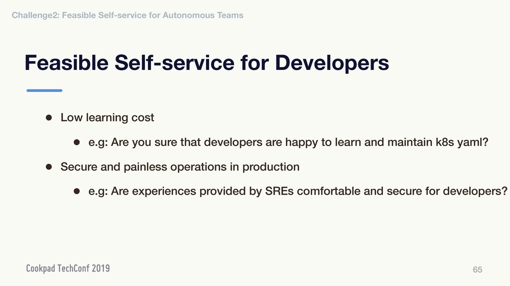 Feasible Self-service for Developers 65 • Low l...