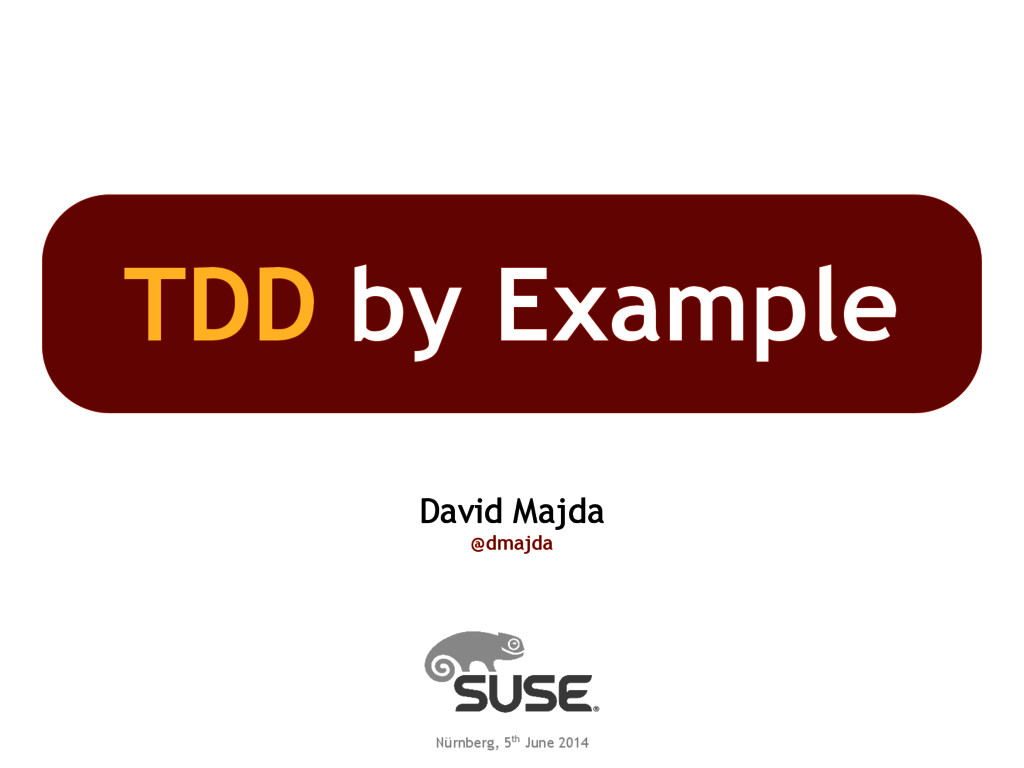 TDD by Example David Majda @dmajda Nürnberg, 5t...