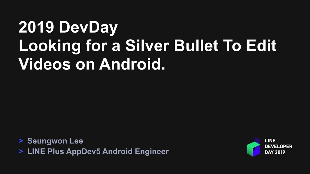 2019 DevDay Looking for a Silver Bullet To Edit...
