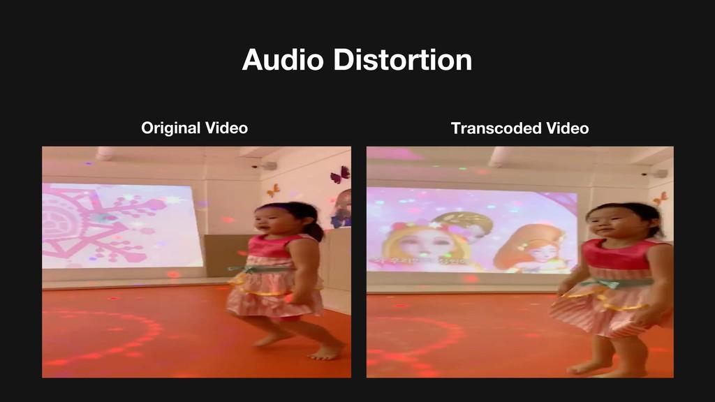 Audio Distortion Original Video Transcoded Video