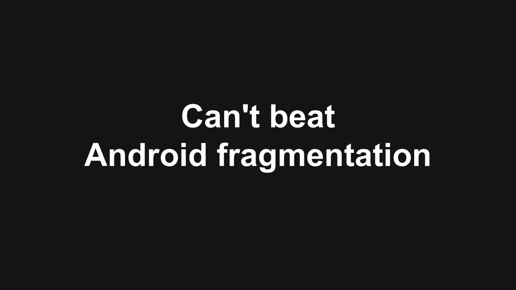 Can't beat Android fragmentation