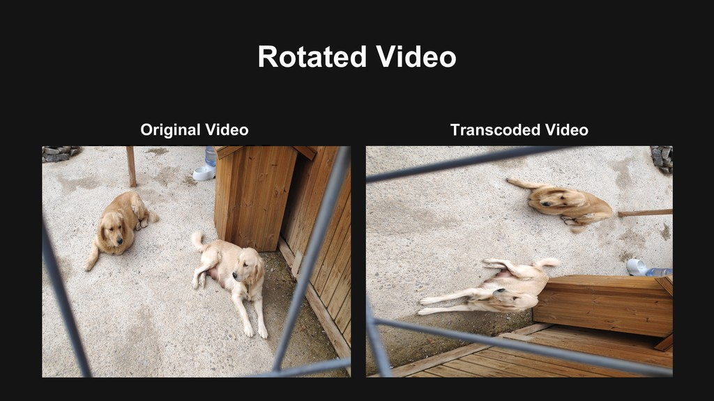 Rotated Video Original Video Transcoded Video