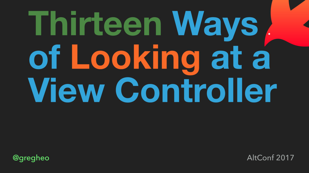 @gregheo AltConf 2017 Thirteen Ways of Looking ...