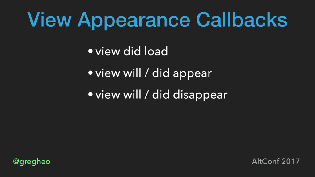 @gregheo AltConf 2017 View Appearance Callbacks...
