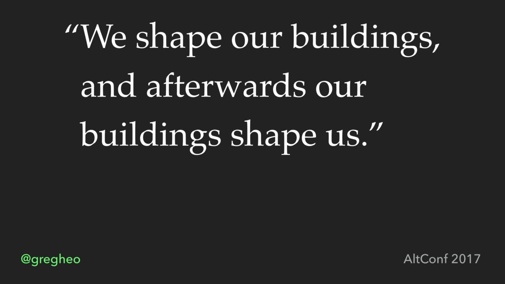 """@gregheo AltConf 2017 """"We shape our buildings, ..."""