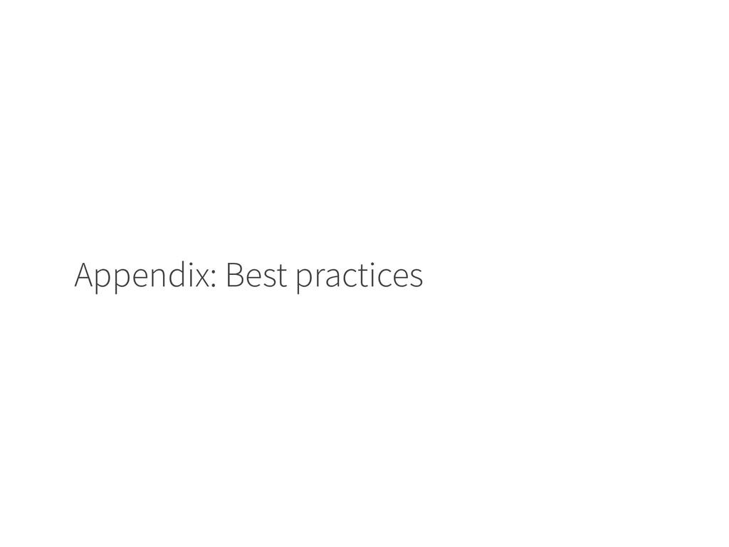 Appendix: Best practices