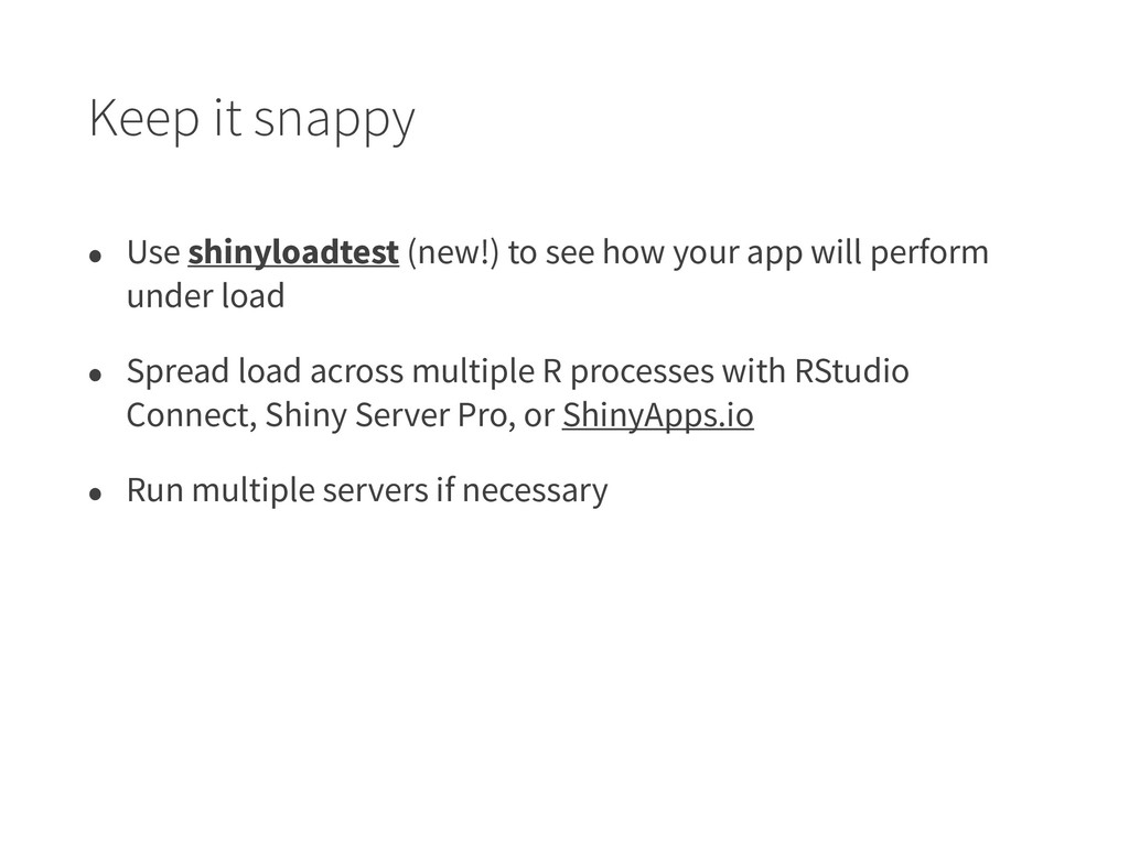 Keep it snappy • Use shinyloadtest (new!) to se...