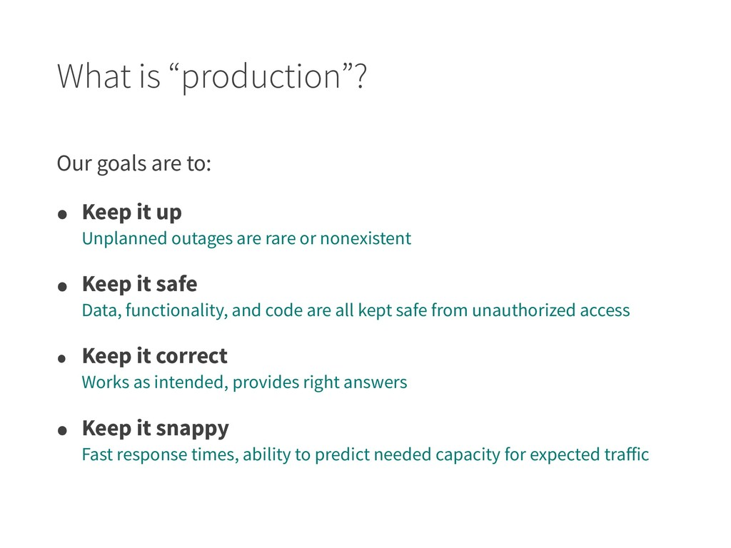 "What is ""production""? Our goals are to: • Keep ..."