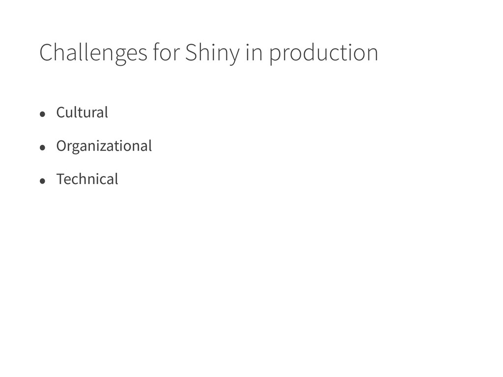Challenges for Shiny in production • Cultural •...
