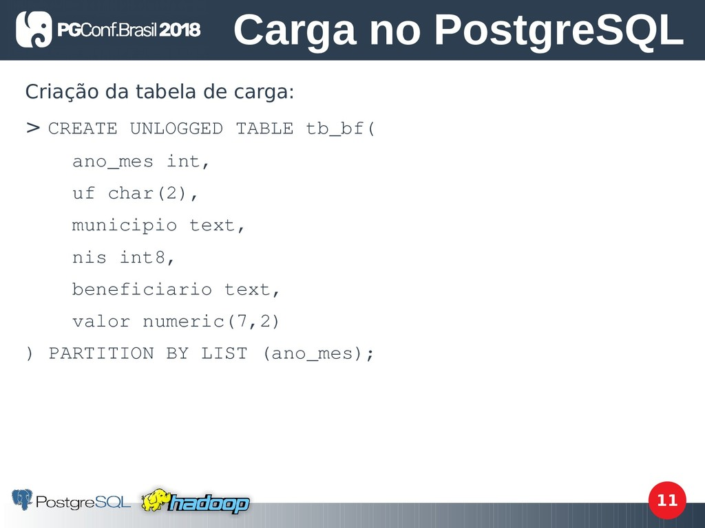 11 Criação da tabela de carga: > CREATE UNLOGGE...