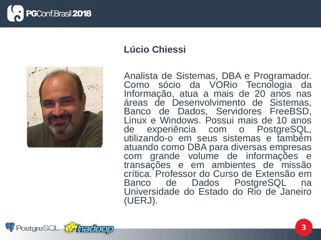 3 Lúcio Chiessi Analista de Sistemas, DBA e Pro...