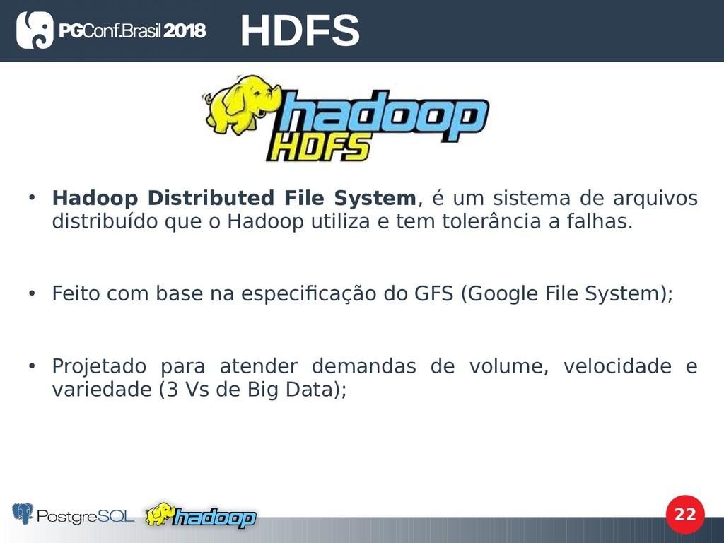 22 ● Hadoop Distributed File System, é um siste...