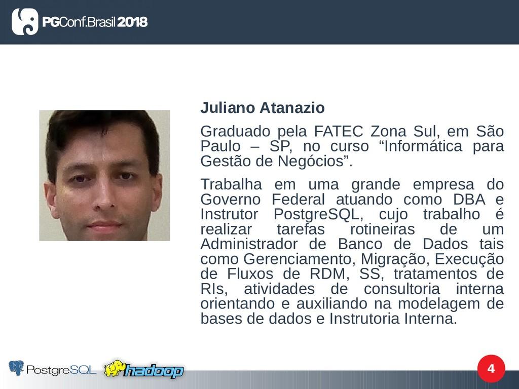 4 Juliano Atanazio Graduado pela FATEC Zona Sul...