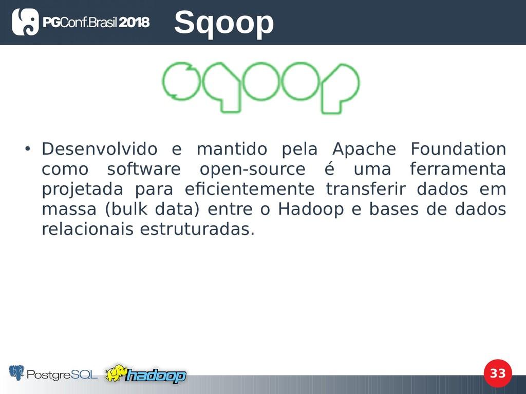 33 ● Desenvolvido e mantido pela Apache Foundat...