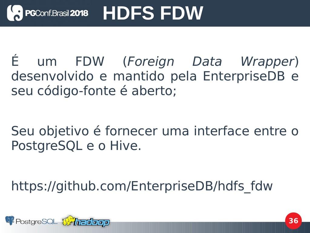 36 É um FDW (Foreign Data Wrapper) desenvolvido...
