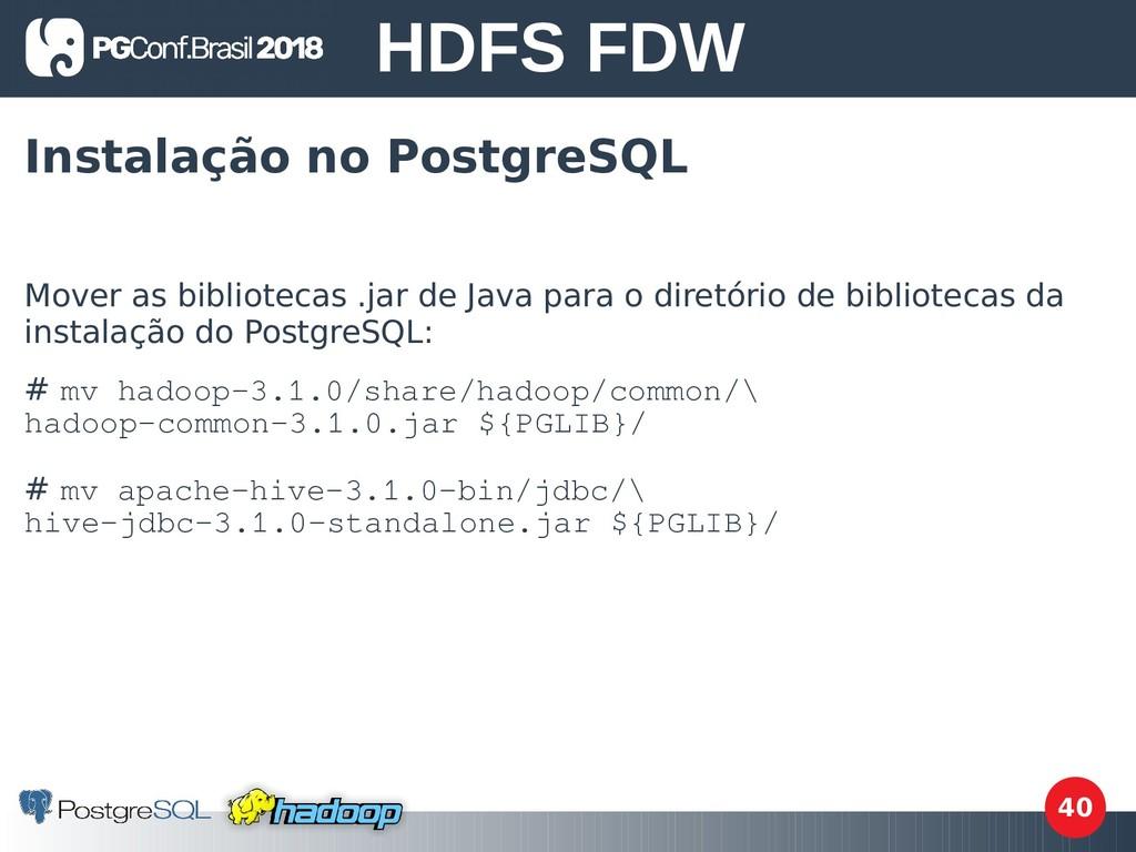 40 Instalação no PostgreSQL Mover as biblioteca...