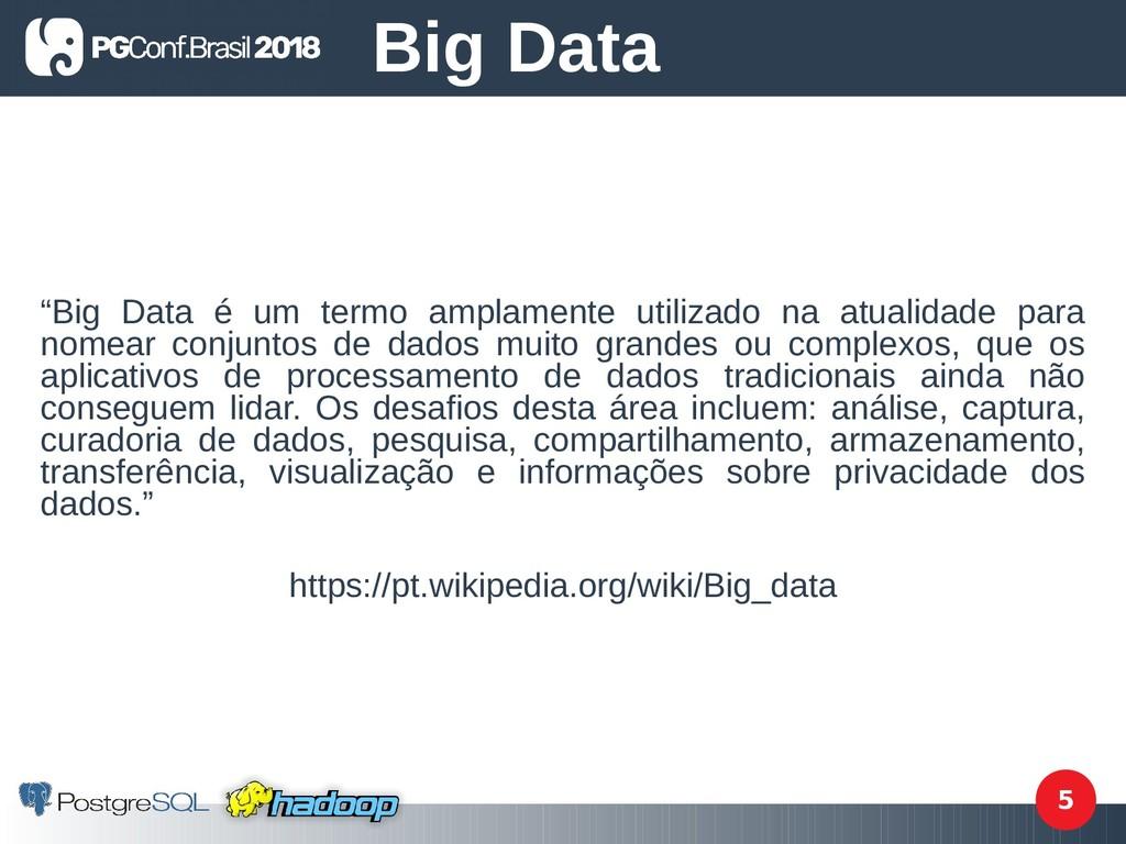 """5 """"Big Data é um termo amplamente utilizado na ..."""
