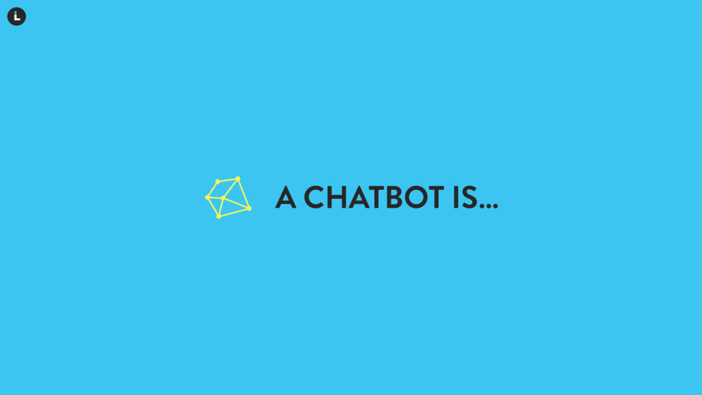 A CHATBOT IS…