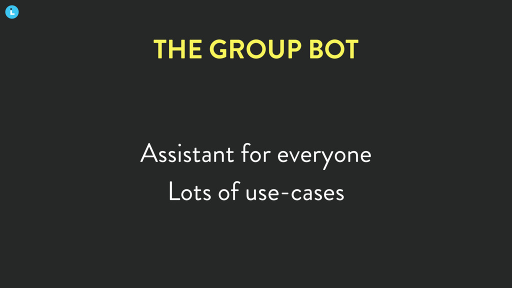 Assistant for everyone Lots of use-cases THE GR...