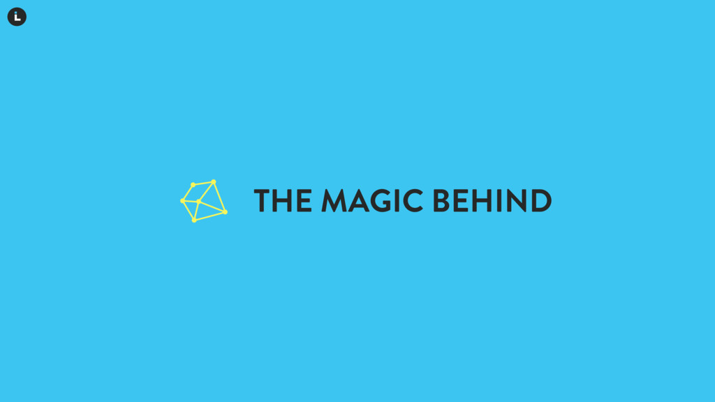 THE MAGIC BEHIND