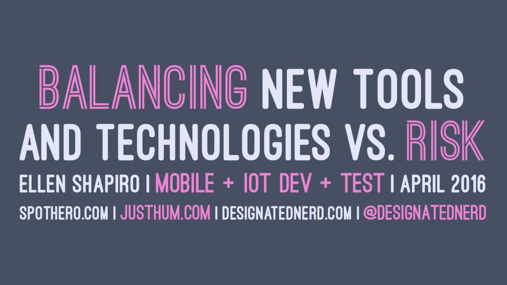 BALANCING NEW TOOLS AND TECHNOLOGIES VS. RISK E...