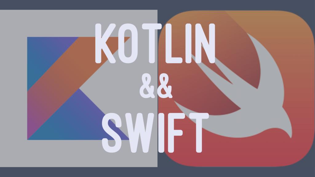 KOTLIN && SWIFT