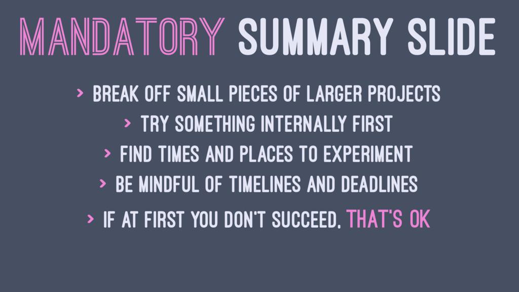 MANDATORY SUMMARY SLIDE > Break off small piece...