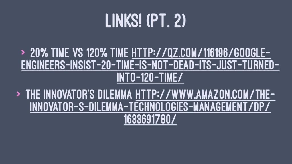 LINKS! (PT. 2) > 20% Time vs 120% Time http://q...