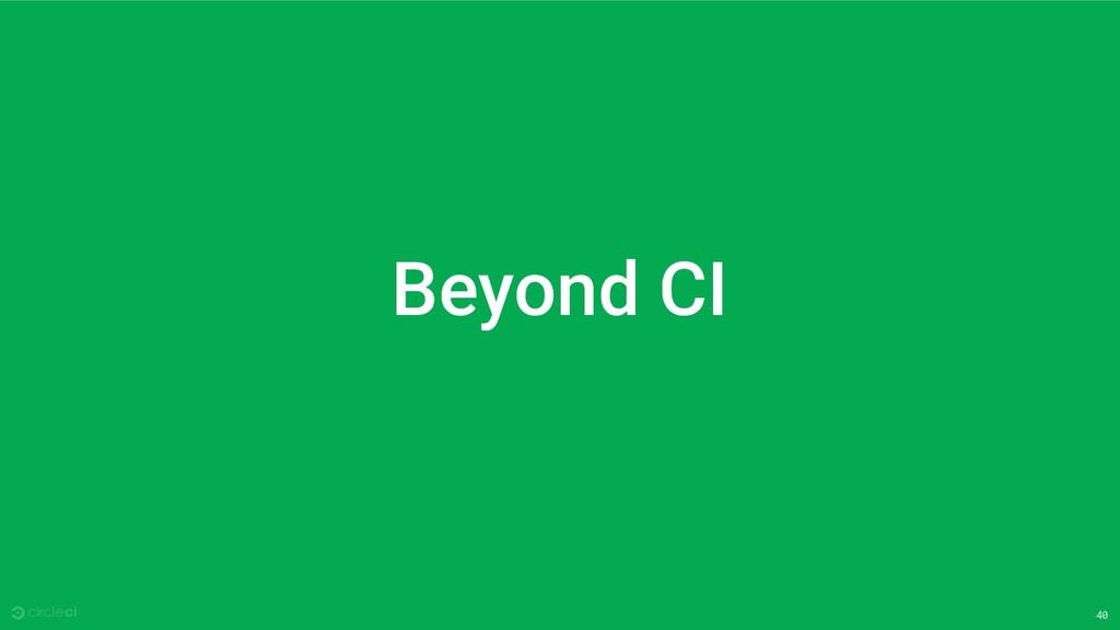 40 Beyond CI