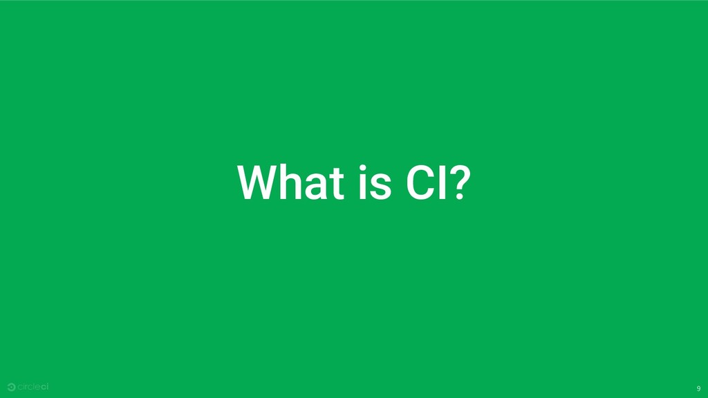 9 What is CI?