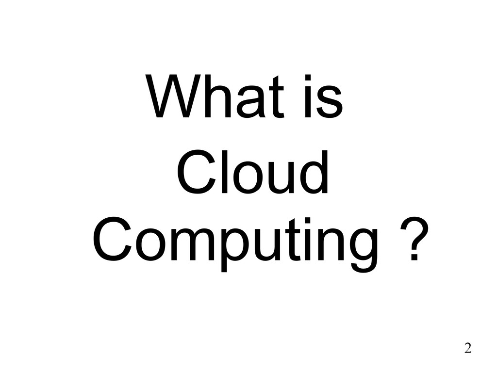 2 What is Cloud Computing ?